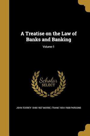 A Treatise on the Law of Banks and Banking; Volume 1 af Frank 1854-1908 Parsons, John Torrey 1840-1937 Morse