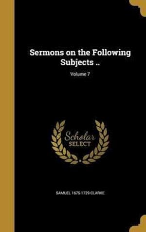 Bog, hardback Sermons on the Following Subjects ..; Volume 7 af Samuel 1675-1729 Clarke