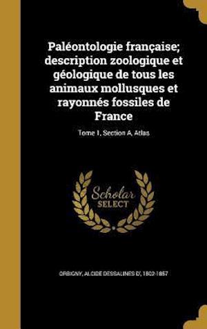Bog, hardback Paleontologie Francaise; Description Zoologique Et Geologique de Tous Les Animaux Mollusques Et Rayonnes Fossiles de France; Tome 1, Section A, Atlas