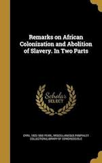 Remarks on African Colonization and Abolition of Slavery. in Two Parts af Cyril 1805-1865 Pearl