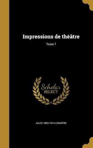 Bog, hardback Impressions de Theatre; Tome 7 af Jules 1853-1914 Lemaitre