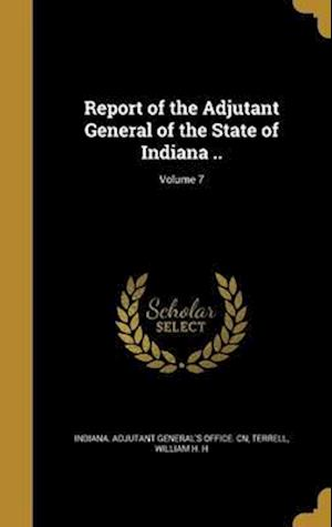 Bog, hardback Report of the Adjutant General of the State of Indiana ..; Volume 7
