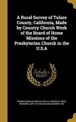 Bog, hardback A Rural Survey of Tulare County, California, Made by Country Church Work of the Board of Home Missions of the Presbyterian Church in the U.S.a