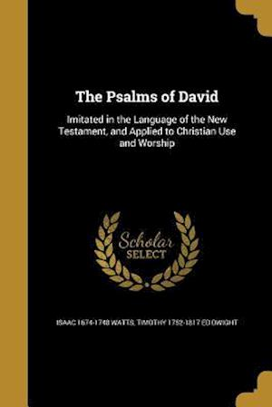 Bog, paperback The Psalms of David af Isaac 1674-1748 Watts, Timothy 1752-1817 Ed Dwight