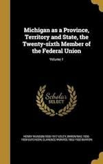 Michigan as a Province, Territory and State, the Twenty-Sixth Member of the Federal Union; Volume 1 af Byron Mac 1836-1908 Cutcheon, Clarence Monroe 1853-1932 Burton, Henry Munson 1836-1917 Utley