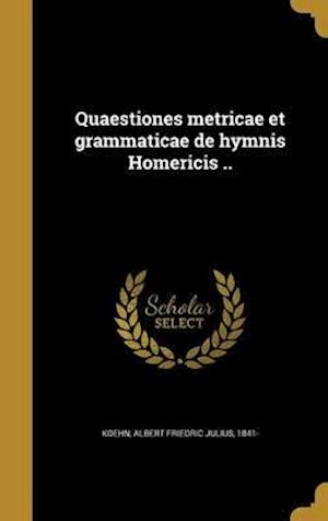 Bog, hardback Quaestiones Metricae Et Grammaticae de Hymnis Homericis ..