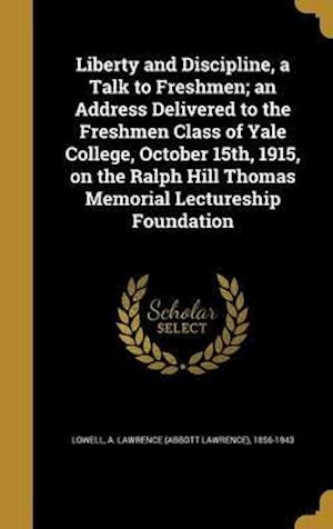 Bog, hardback Liberty and Discipline, a Talk to Freshmen; An Address Delivered to the Freshmen Class of Yale College, October 15th, 1915, on the Ralph Hill Thomas M