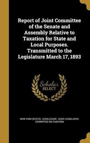 Bog, hardback Report of Joint Committee of the Senate and Assembly Relative to Taxation for State and Local Purposes. Transmitted to the Legislature March 17, 1893