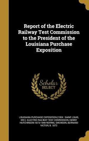 Bog, hardback Report of the Electric Railway Test Commission to the President of the Louisiana Purchase Exposition af Henry Hutchinson 1873-1940 Norris