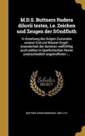 Bog, hardback M.D.S. Buttners Rudera Diluvii Testes, i.e. Zeichen Und Zeugen Der S(c)Ndfluth
