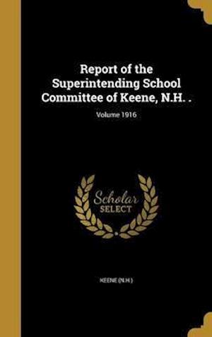 Bog, hardback Report of the Superintending School Committee of Keene, N.H. .; Volume 1916