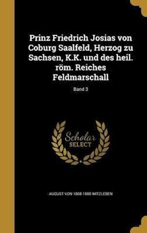 Bog, hardback Prinz Friedrich Josias Von Coburg Saalfeld, Herzog Zu Sachsen, K.K. Und Des Heil. ROM. Reiches Feldmarschall; Band 3 af August Von 1808-1880 Witzleben