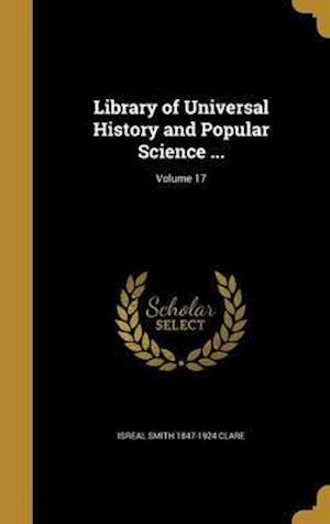 Bog, hardback Library of Universal History and Popular Science ...; Volume 17 af Isreal Smith 1847-1924 Clare