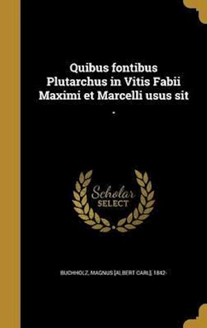 Bog, hardback Quibus Fontibus Plutarchus in Vitis Fabii Maximi Et Marcelli Usus Sit .
