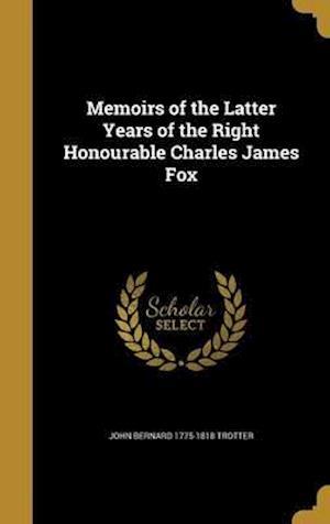 Bog, hardback Memoirs of the Latter Years of the Right Honourable Charles James Fox af John Bernard 1775-1818 Trotter