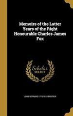 Memoirs of the Latter Years of the Right Honourable Charles James Fox af John Bernard 1775-1818 Trotter