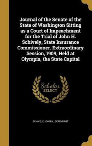 Bog, hardback Journal of the Senate of the State of Washington Sitting as a Court of Impeachment for the Trial of John H. Schively, State Insurance Commissioner. Ex