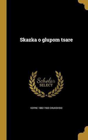 Skazka O Glupom Tsare af Korne 1882-1969 Chukovski