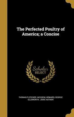 Bog, hardback The Perfected Poultry of America; A Concise af Thomas Fletcher McGrew