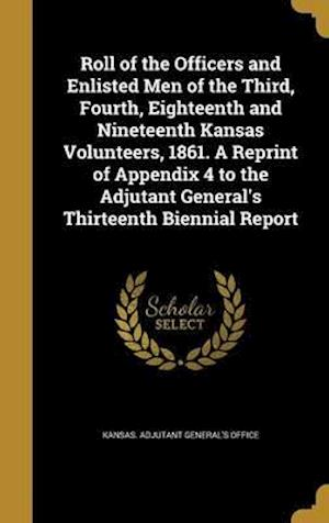 Bog, hardback Roll of the Officers and Enlisted Men of the Third, Fourth, Eighteenth and Nineteenth Kansas Volunteers, 1861. a Reprint of Appendix 4 to the Adjutant