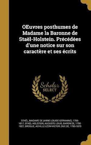 Bog, hardback Oeuvres Posthumes de Madame La Baronne de Stael-Holstein. Precedees D'Une Notice Sur Son Caractere Et Ses Ecrits