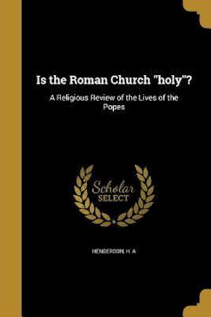 Bog, paperback Is the Roman Church Holy?