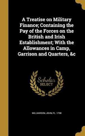 Bog, hardback A   Treatise on Military Finance; Containing the Pay of the Forces on the British and Irish Establishment; With the Allowances in Camp, Garrison and Q