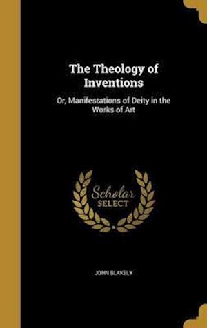 Bog, hardback The Theology of Inventions af John Blakely