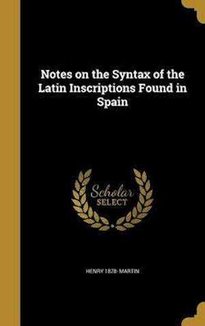 Bog, hardback Notes on the Syntax of the Latin Inscriptions Found in Spain af Henry 1878- Martin