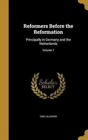 Bog, hardback Reformers Before the Reformation af Carl Ullmann