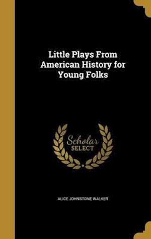 Bog, hardback Little Plays from American History for Young Folks af Alice Johnstone Walker