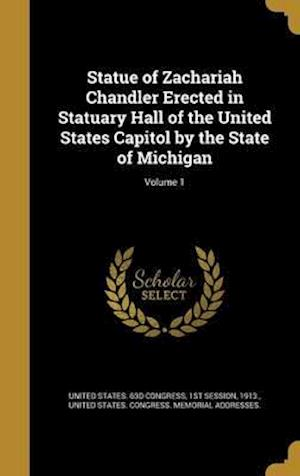 Bog, hardback Statue of Zachariah Chandler Erected in Statuary Hall of the United States Capitol by the State of Michigan; Volume 1