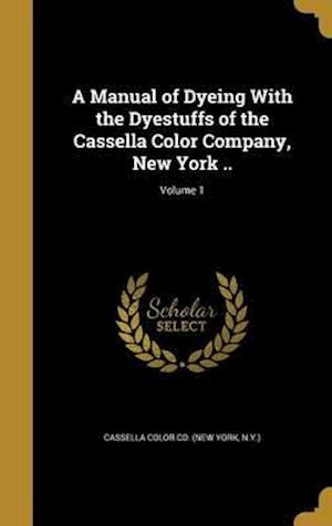 Bog, hardback A Manual of Dyeing with the Dyestuffs of the Cassella Color Company, New York ..; Volume 1