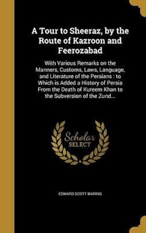 Bog, hardback A   Tour to Sheeraz, by the Route of Kazroon and Feerozabad af Edward Scott Waring