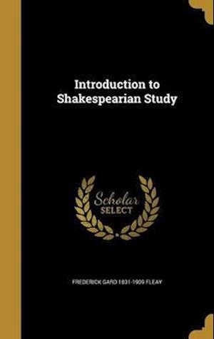 Bog, hardback Introduction to Shakespearian Study af Frederick Gard 1831-1909 Fleay