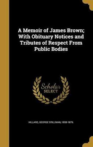 Bog, hardback A Memoir of James Brown; With Obituary Notices and Tributes of Respect from Public Bodies