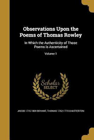 Observations Upon the Poems of Thomas Rowley af Jacob 1715-1804 Bryant, Thomas 1752-1770 Chatterton