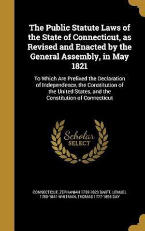 Bog, hardback The Public Statute Laws of the State of Connecticut, as Revised and Enacted by the General Assembly, in May 1821 af Zephaniah 1759-1823 Swift, Lemuel 1780-1841 Whitman