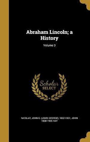 Bog, hardback Abraham Lincoln; A History; Volume 3 af John 1838-1905 Hay