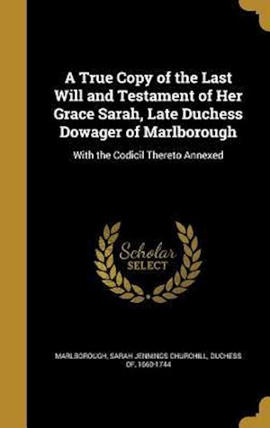 Bog, hardback A True Copy of the Last Will and Testament of Her Grace Sarah, Late Duchess Dowager of Marlborough