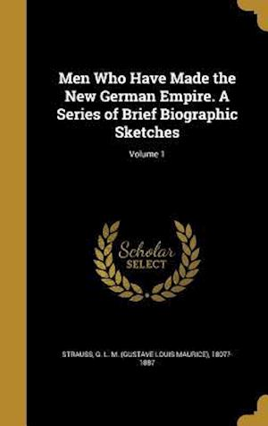 Bog, hardback Men Who Have Made the New German Empire. a Series of Brief Biographic Sketches; Volume 1