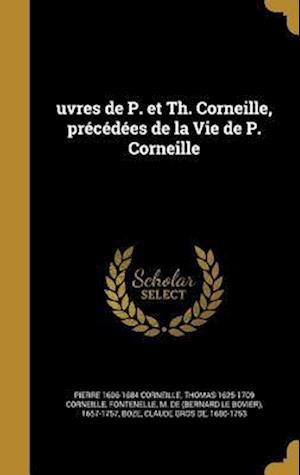 Bog, hardback Uvres de P. Et Th. Corneille, Precedees de La Vie de P. Corneille af Pierre 1606-1684 Corneille, Thomas 1625-1709 Corneille