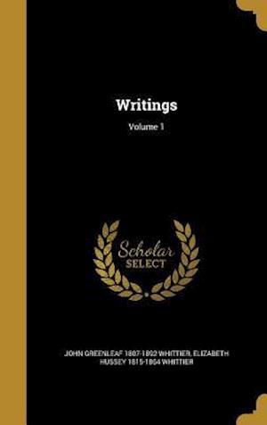 Bog, hardback Writings; Volume 1 af Elizabeth Hussey 1815-1864 Whittier, John Greenleaf 1807-1892 Whittier