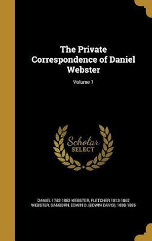 Bog, hardback The Private Correspondence of Daniel Webster; Volume 1 af Fletcher 1813-1862 Webster, Daniel 1782-1852 Webster