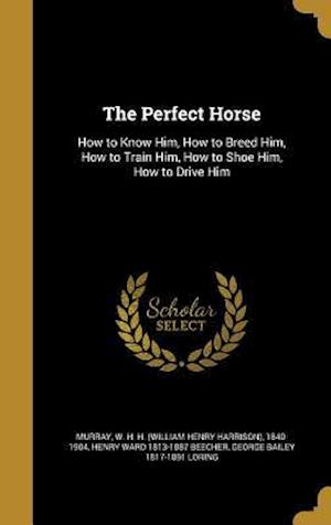 Bog, hardback The Perfect Horse af George Bailey 1817-1891 Loring, Henry Ward 1813-1887 Beecher