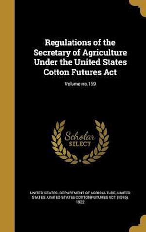 Bog, hardback Regulations of the Secretary of Agriculture Under the United States Cotton Futures ACT; Volume No.159