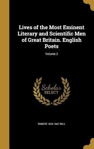 Bog, hardback Lives of the Most Eminent Literary and Scientific Men of Great Britain. English Poets; Volume 2 af Robert 1800-1867 Bell