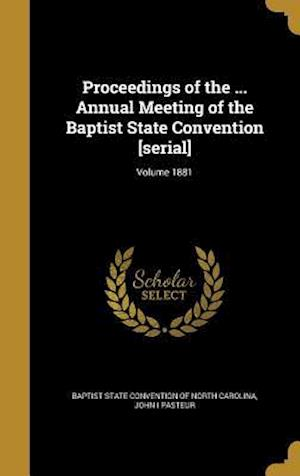 Bog, hardback Proceedings of the ... Annual Meeting of the Baptist State Convention [Serial]; Volume 1881 af John I. Pasteur