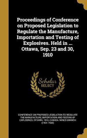 Bog, hardback Proceedings of Conference on Proposed Legislation to Regulate the Manufacture, Importation and Testing of Explosives. Held in ... Ottawa, Sep. 23 and