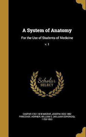 A System of Anatomy af Joseph 1805-1882 Pancoast, Caspar 1761-1818 Wistar